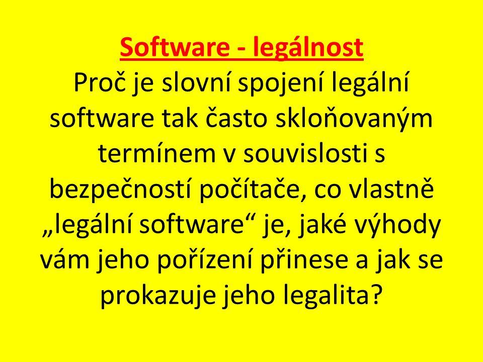 """Software - legálnost Proč je slovní spojení legální software tak často skloňovaným termínem v souvislosti s bezpečností počítače, co vlastně """"legální software je, jaké výhody vám jeho pořízení přinese a jak se prokazuje jeho legalita"""