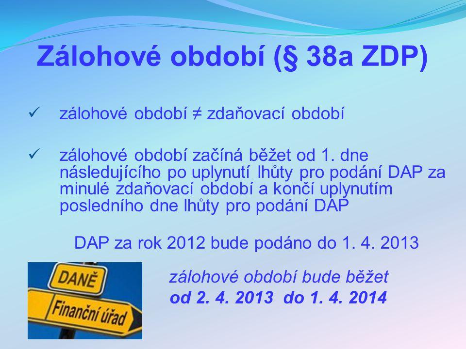 Zálohové období (§ 38a ZDP) zálohové období ≠ zdaňovací období zálohové období začíná běžet od 1. dne následujícího po uplynutí lhůty pro podání DAP z