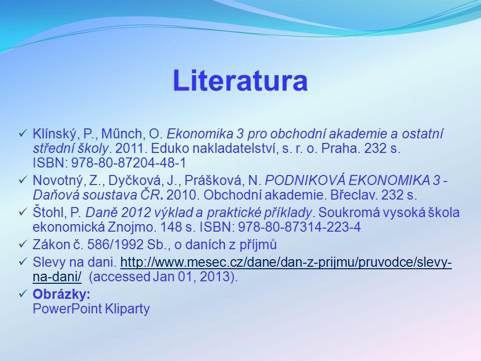 Literatura Klínský, P., Műnch, O. Ekonomika 3 pro obchodní akademie a ostatní střední školy. 2011. Eduko nakladatelství, s. r. o. Praha. 232 s. ISBN: