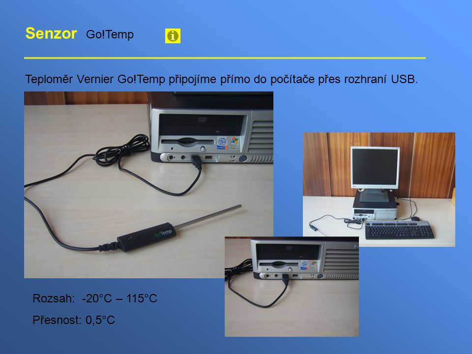 Senzor Go!Temp Teploměr Vernier Go!Temp připojíme přímo do počítače přes rozhraní USB.