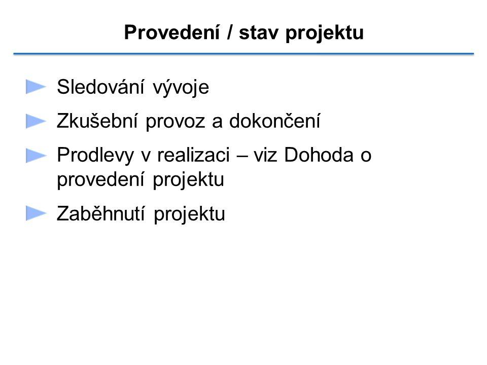 Provedení / stav projektu Sledování vývoje Zkušební provoz a dokončení Prodlevy v realizaci – viz Dohoda o provedení projektu Zaběhnutí projektu