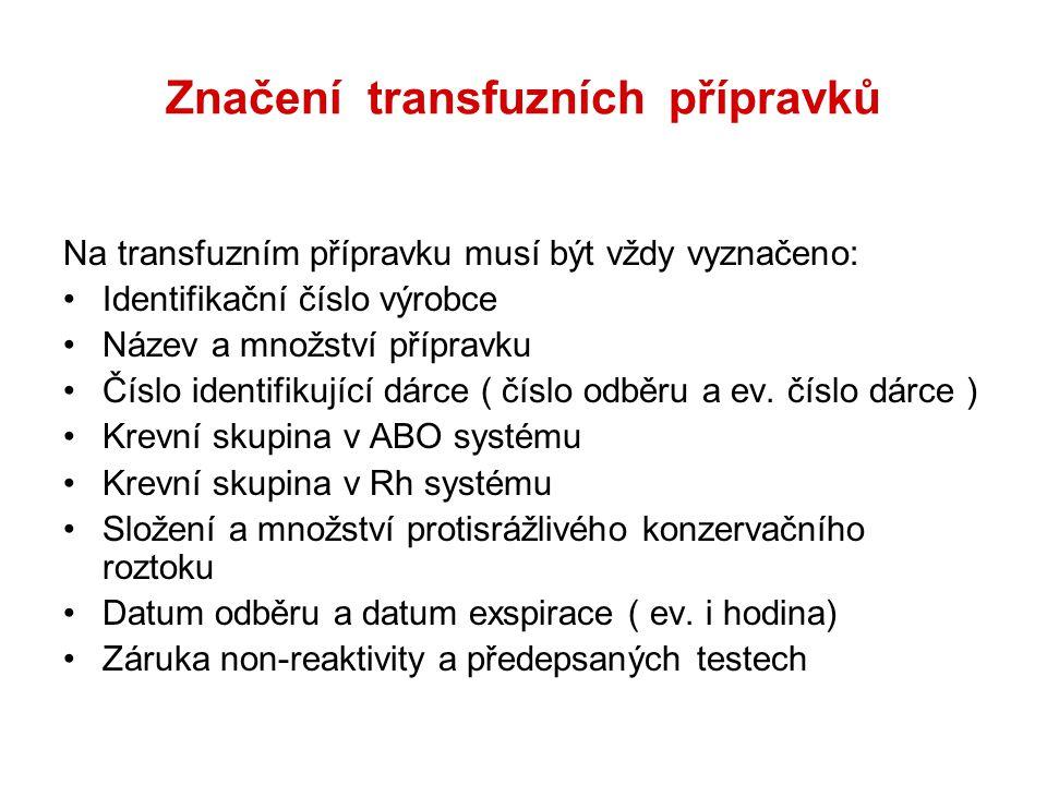 Značení transfuzních přípravků Na transfuzním přípravku musí být vždy vyznačeno: Identifikační číslo výrobce Název a množství přípravku Číslo identifi