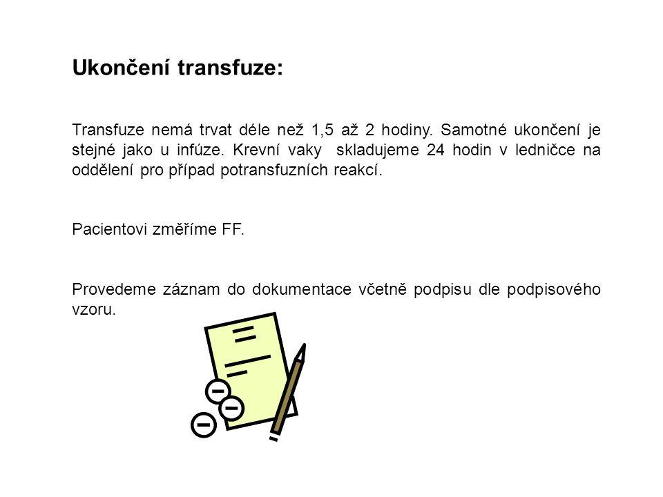 Ukončení transfuze: Transfuze nemá trvat déle než 1,5 až 2 hodiny. Samotné ukončení je stejné jako u infúze. Krevní vaky skladujeme 24 hodin v ledničc
