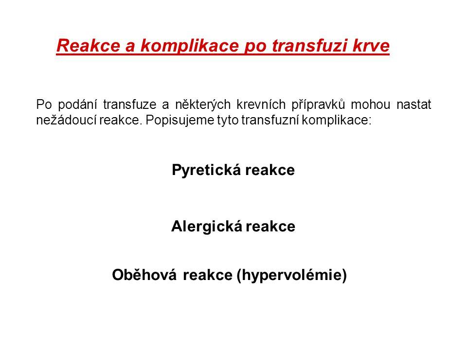 Reakce a komplikace po transfuzi krve Po podání transfuze a některých krevních přípravků mohou nastat nežádoucí reakce. Popisujeme tyto transfuzní kom