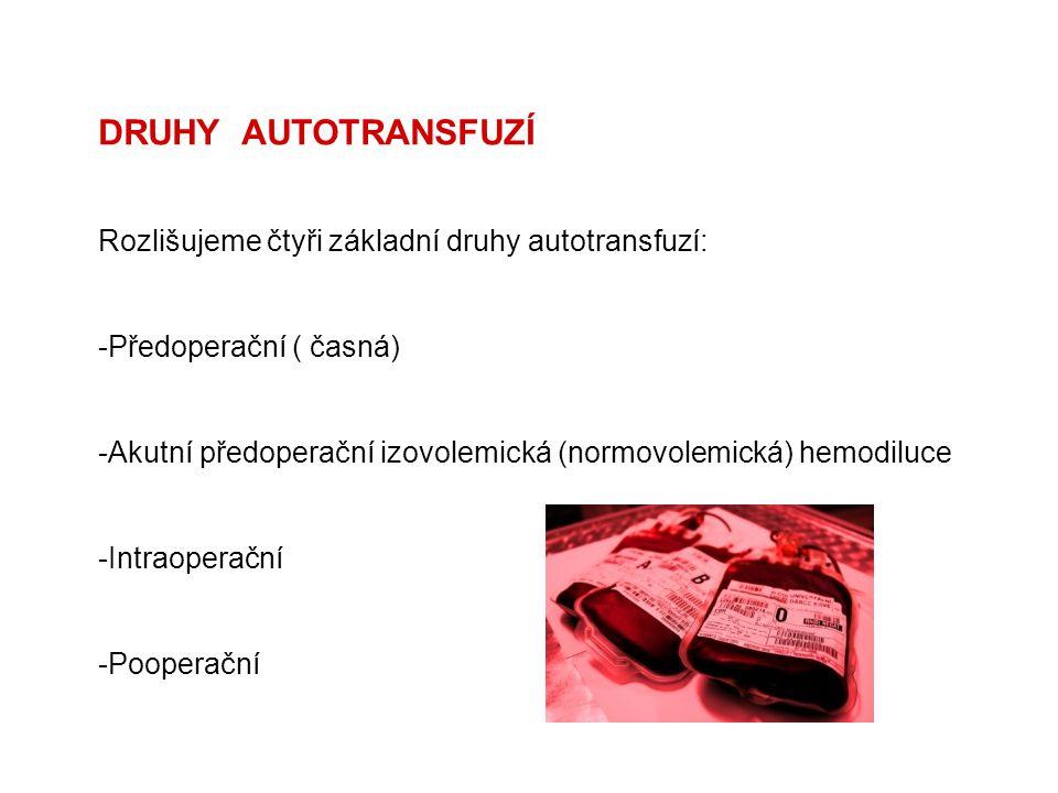 DRUHY AUTOTRANSFUZÍ Rozlišujeme čtyři základní druhy autotransfuzí: -Předoperační ( časná) -Akutní předoperační izovolemická (normovolemická) hemodilu