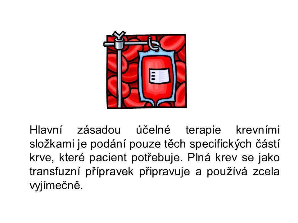 Hlavní zásadou účelné terapie krevními složkami je podání pouze těch specifických částí krve, které pacient potřebuje. Plná krev se jako transfuzní př