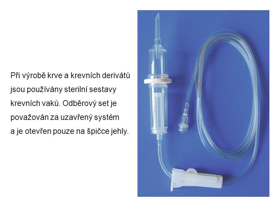 Při výrobě krve a krevních derivátů jsou používány sterilní sestavy krevních vaků. Odběrový set je považován za uzavřený systém a je otevřen pouze na