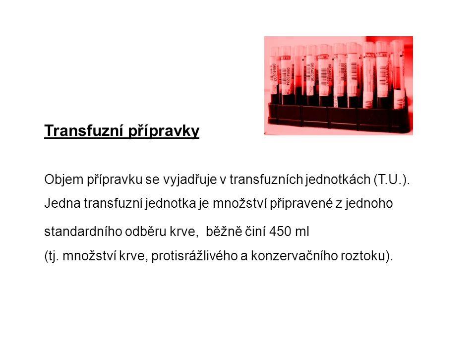 Transfuzní přípravky Objem přípravku se vyjadřuje v transfuzních jednotkách (T.U.). Jedna transfuzní jednotka je množství připravené z jednoho standar