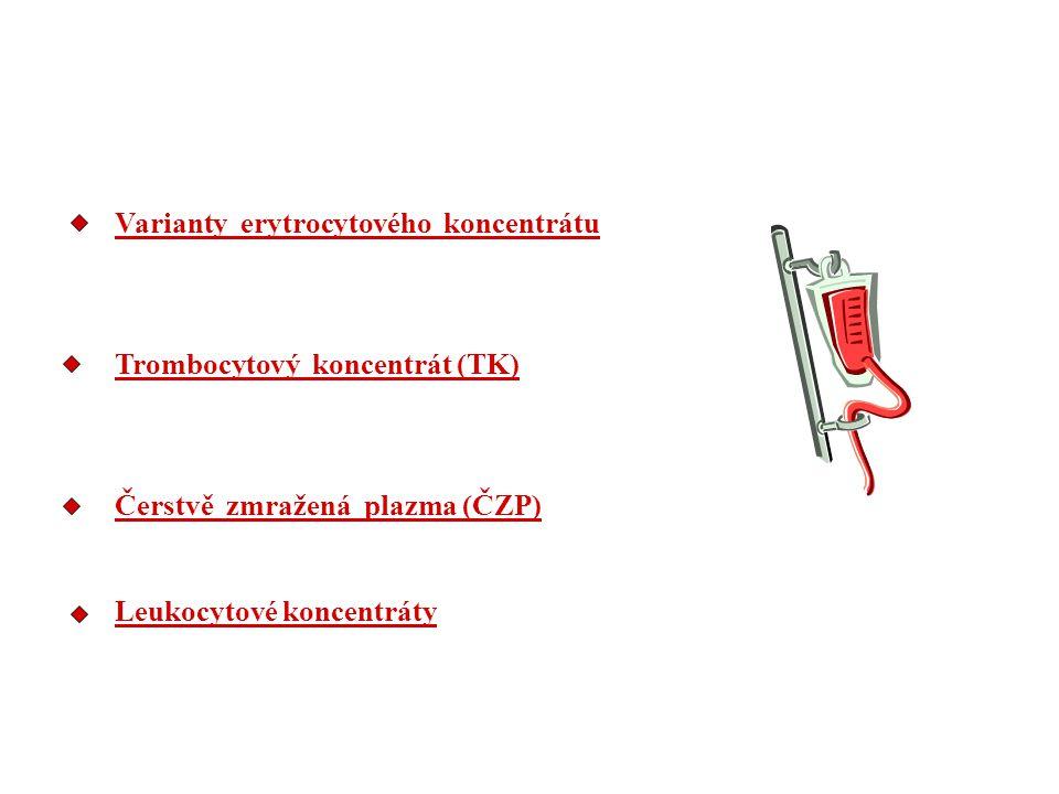 Varianty erytrocytového koncentrátu Trombocytový koncentrát (TK) Čerstvě zmražená plazma (ČZP) Leukocytové koncentráty