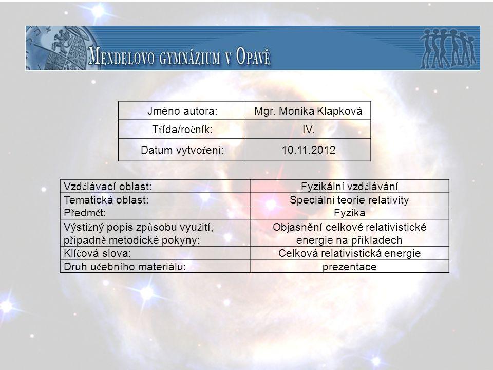 Speciální teorie relativity Důsledky STR dynamické Relativistická energie - celková