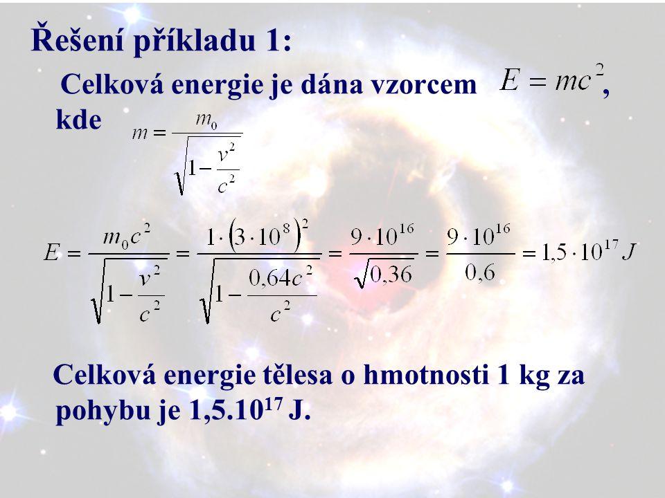 Řešení příkladu 1: Celková energie je dána vzorcem, kde Celková energie tělesa o hmotnosti 1 kg za pohybu je 1,5.10 17 J.