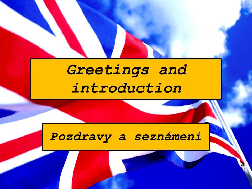 Greetings and introduction Pozdravy a seznámení