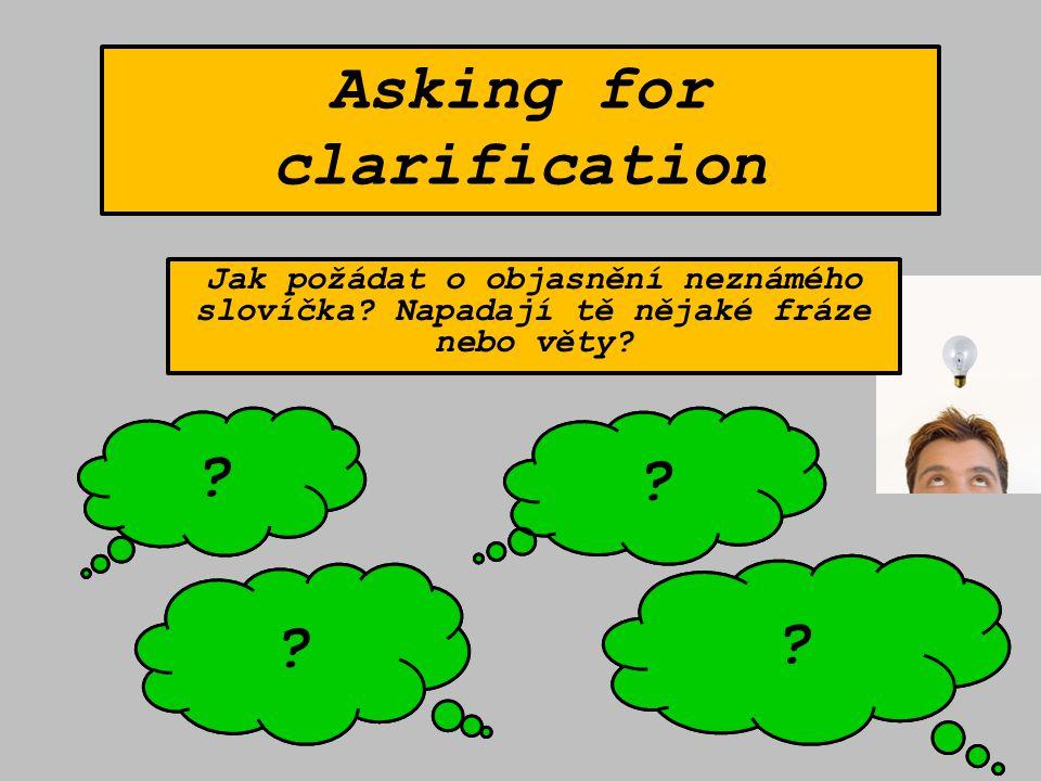 Asking for clarification Jak požádat o objasnění neznámého slovíčka.