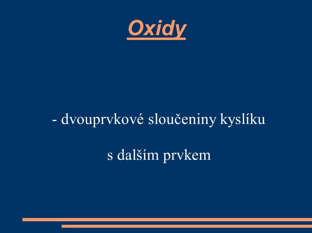 Oxidy - dvouprvkové sloučeniny kyslíku s dalším prvkem