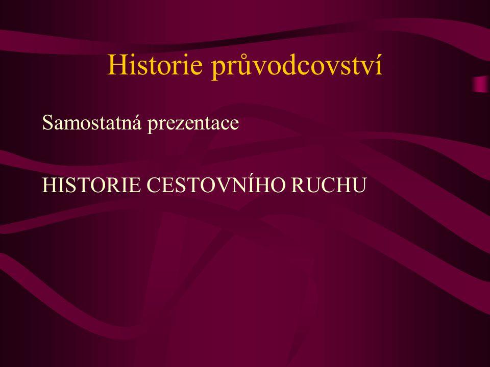 Historie průvodcovství Samostatná prezentace HISTORIE CESTOVNÍHO RUCHU
