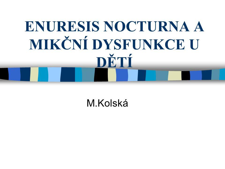 ENURESIS NOCTURNA A MIKČNÍ DYSFUNKCE U DĚTÍ M.Kolská