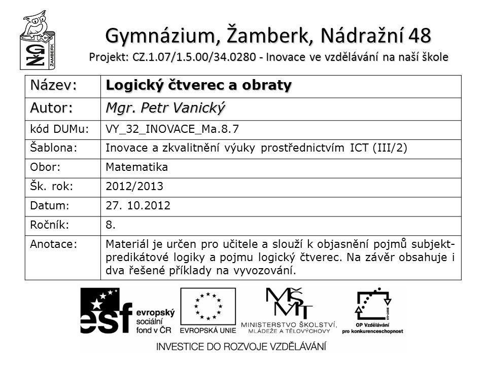 Gymnázium, Žamberk, Nádražní 48 Projekt: CZ.1.07/1.5.00/34.0280 - Inovace ve vzdělávání na naší škole Název: Logický čtverec a obraty Autor: Mgr.
