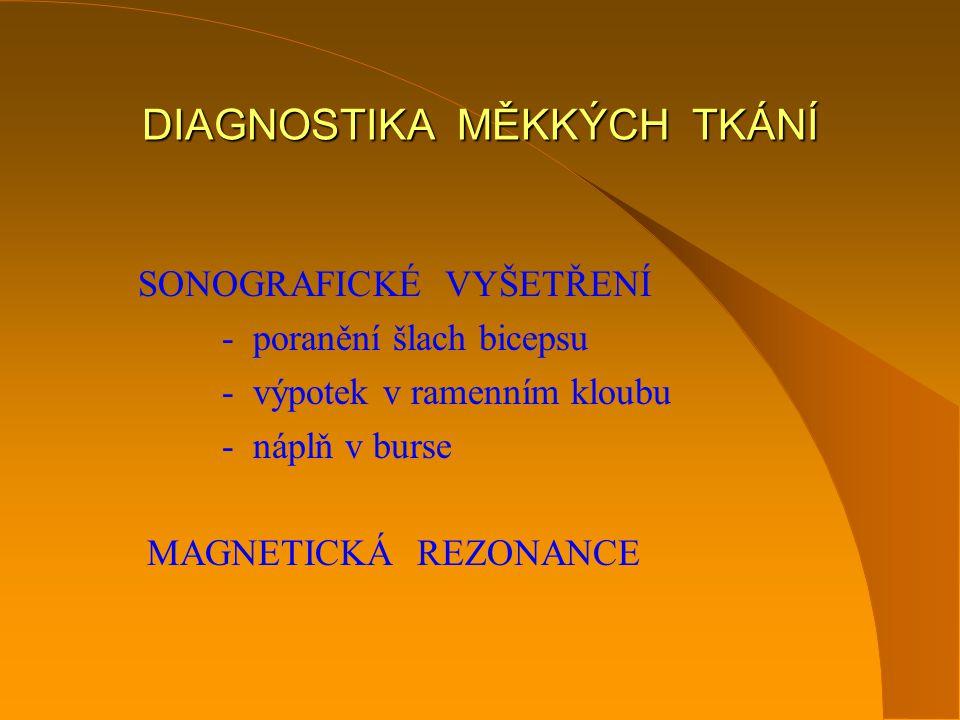 DIAGNOSTIKA MĚKKÝCH TKÁNÍ SONOGRAFICKÉ VYŠETŘENÍ - poranění šlach bicepsu - výpotek v ramenním kloubu - náplň v burse MAGNETICKÁ REZONANCE