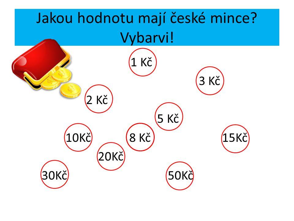 Jakou hodnotu mají české mince? Vybarvi! 1 Kč 3 Kč 2 Kč 5 Kč 10Kč 8 Kč 15Kč 20Kč 30Kč 50Kč