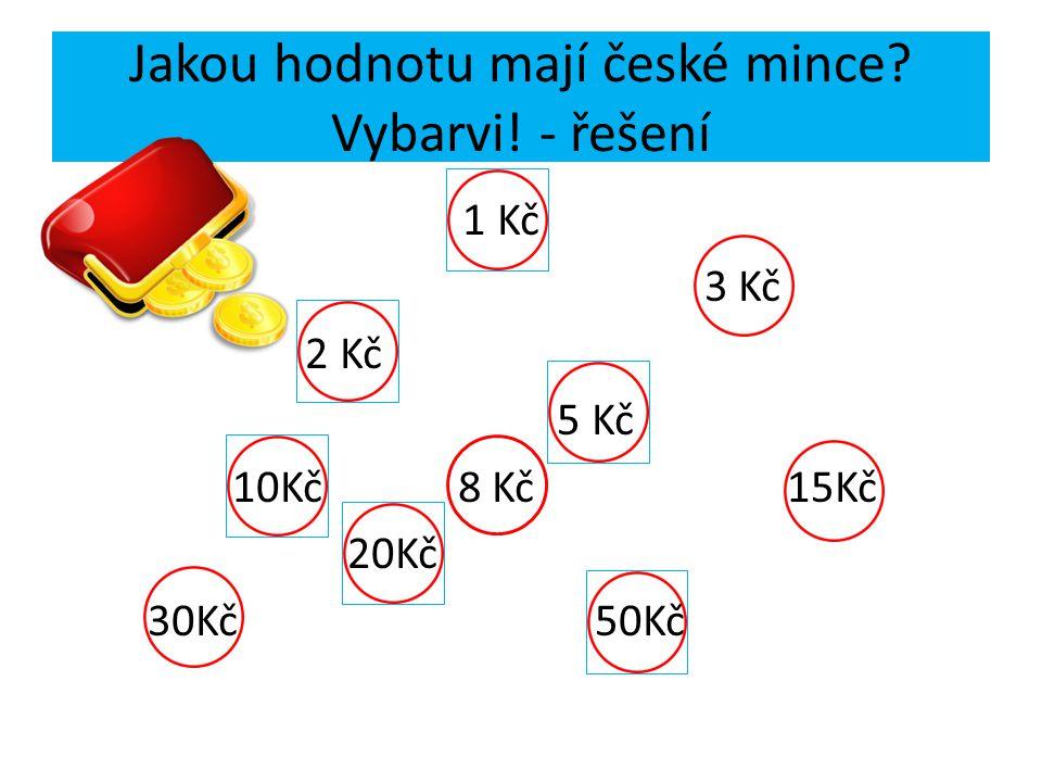 Jakou hodnotu mají české mince? Vybarvi! - řešení 1 Kč 3 Kč 2 Kč 5 Kč 10Kč 8 Kč 15Kč 20Kč 30Kč 50Kč