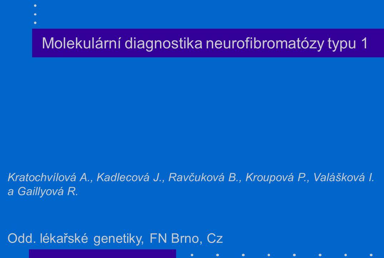 Molekulární diagnostika neurofibromatózy typu 1 Kratochvílová A., Kadlecová J., Ravčuková B., Kroupová P., Valášková I.