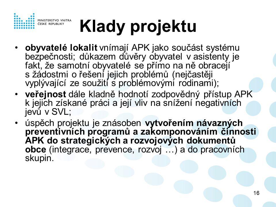 16 Klady projektu obyvatelé lokalit vnímají APK jako součást systému bezpečnosti; důkazem důvěry obyvatel v asistenty je fakt, že samotní obyvatelé se