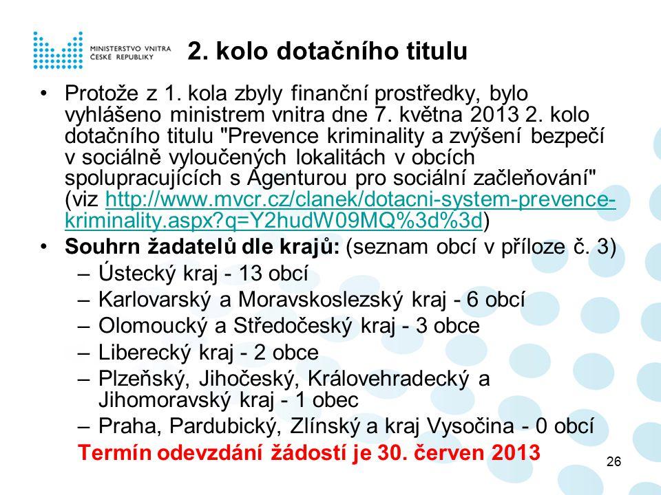 26 2. kolo dotačního titulu Protože z 1. kola zbyly finanční prostředky, bylo vyhlášeno ministrem vnitra dne 7. května 2013 2. kolo dotačního titulu