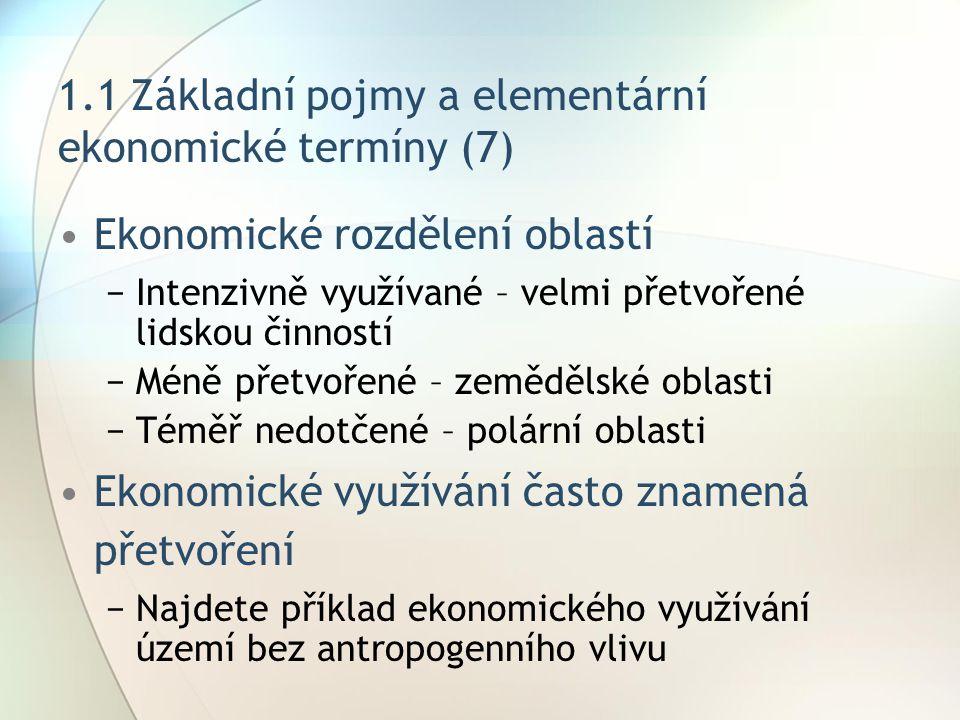 1.1 Základní pojmy a elementární ekonomické termíny (7) Ekonomické rozdělení oblastí −Intenzivně využívané – velmi přetvořené lidskou činností −Méně p