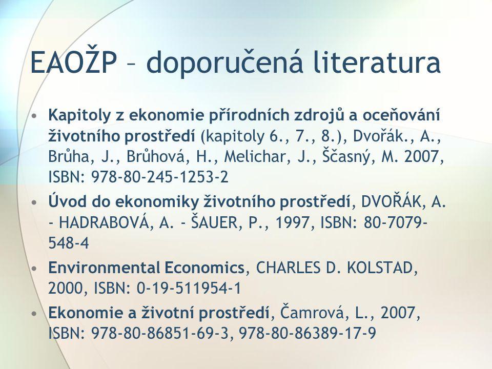 EAOŽP – doporučená literatura Kapitoly z ekonomie přírodních zdrojů a oceňování životního prostředí (kapitoly 6., 7., 8.), Dvořák., A., Brůha, J., Brů