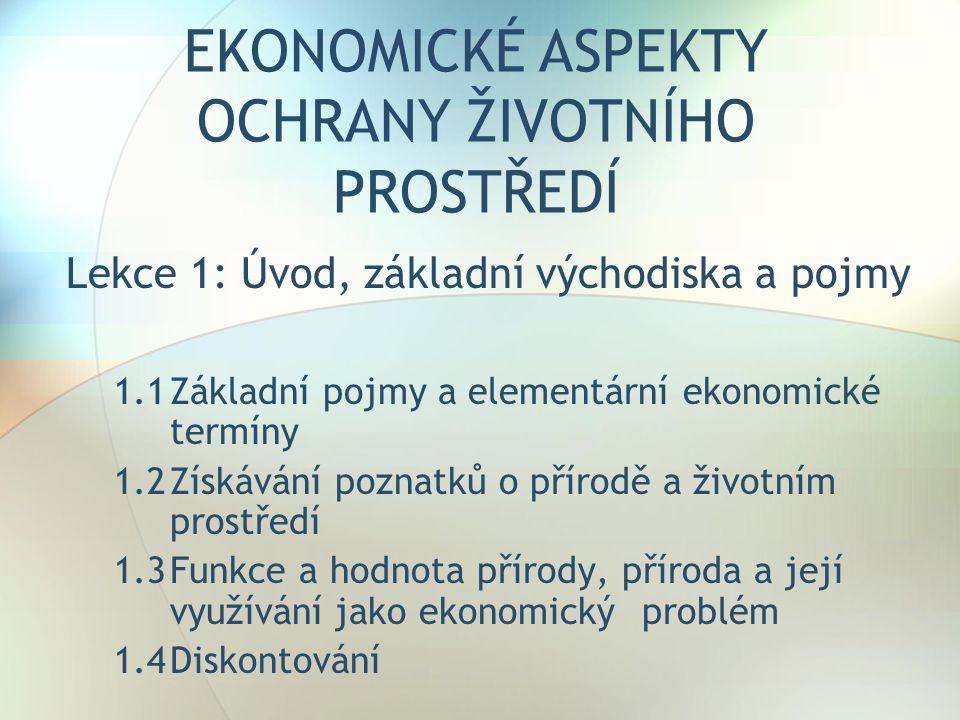 EKONOMICKÉ ASPEKTY OCHRANY ŽIVOTNÍHO PROSTŘEDÍ Lekce 1: Úvod, základní východiska a pojmy 1.1Základní pojmy a elementární ekonomické termíny 1.2Získáv