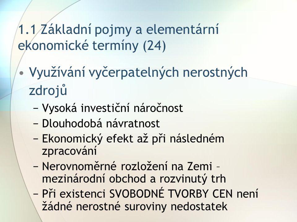 1.1 Základní pojmy a elementární ekonomické termíny (24) Využívání vyčerpatelných nerostných zdrojů −Vysoká investiční náročnost −Dlouhodobá návratnos