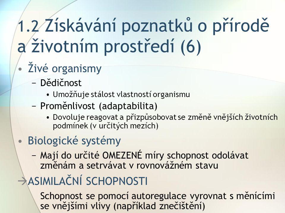 1.2 Získávání poznatků o přírodě a životním prostředí (6) Živé organismy −Dědičnost Umožňuje stálost vlastností organismu −Proměnlivost (adaptabilita)