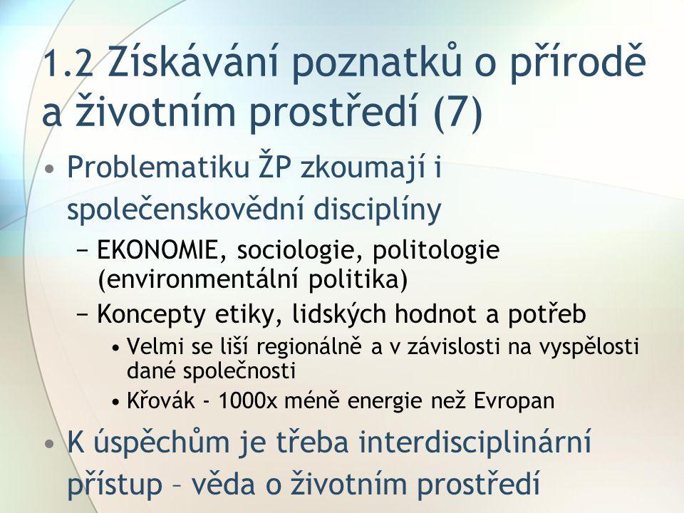 1.2 Získávání poznatků o přírodě a životním prostředí (7) Problematiku ŽP zkoumají i společenskovědní disciplíny −EKONOMIE, sociologie, politologie (e