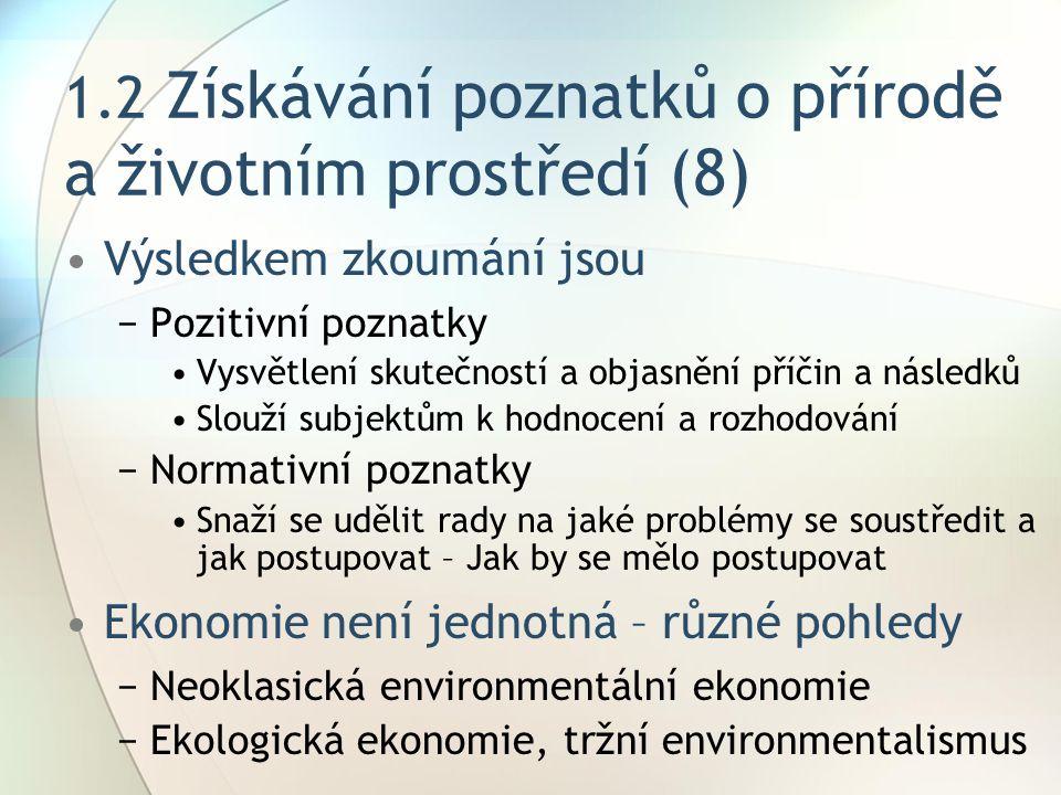 1.2 Získávání poznatků o přírodě a životním prostředí (8) Výsledkem zkoumání jsou −Pozitivní poznatky Vysvětlení skutečností a objasnění příčin a násl