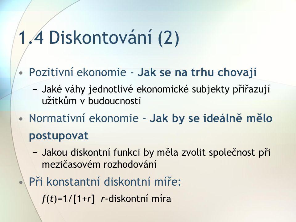 1.4 Diskontování (2) Pozitivní ekonomie - Jak se na trhu chovají −Jaké váhy jednotlivé ekonomické subjekty přiřazují užitkům v budoucnosti Normativní
