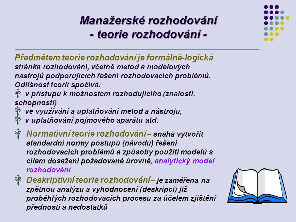 Manažerské rozhodování - teorie rozhodování - Předmětem teorie rozhodování je formálně-logická stránka rozhodování, včetně metod a modelových nástrojů