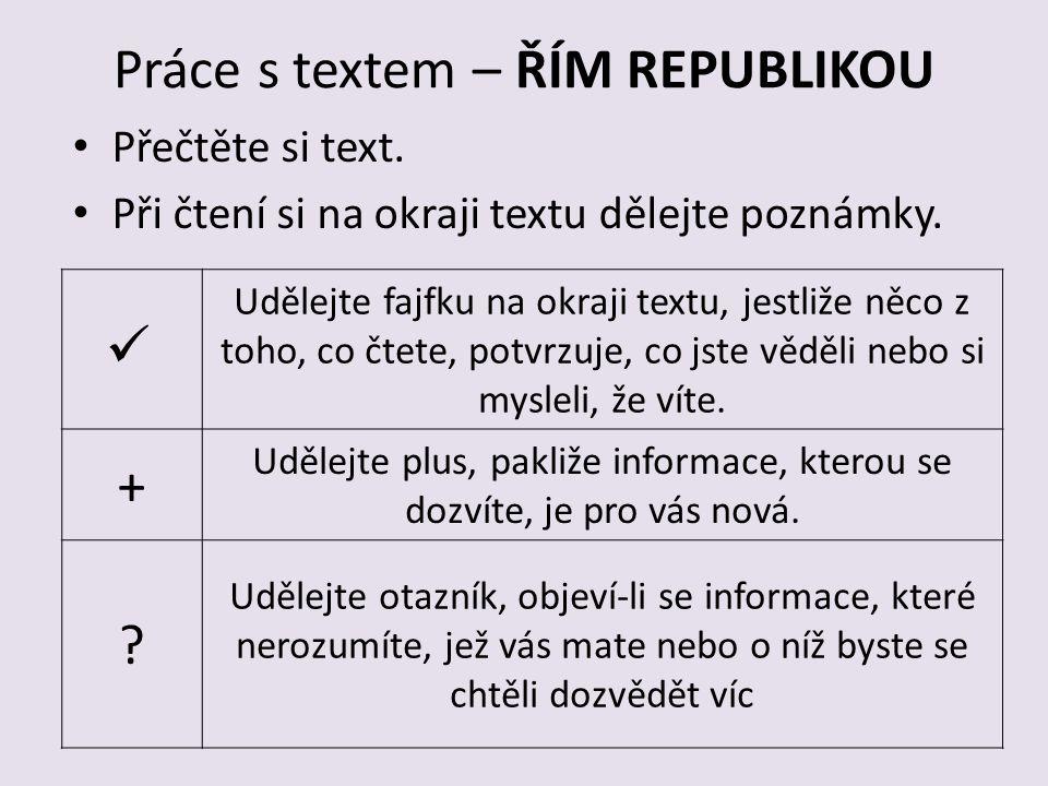 Práce s textem – ŘÍM REPUBLIKOU Přečtěte si text. Při čtení si na okraji textu dělejte poznámky. Udělejte fajfku na okraji textu, jestliže něco z toho