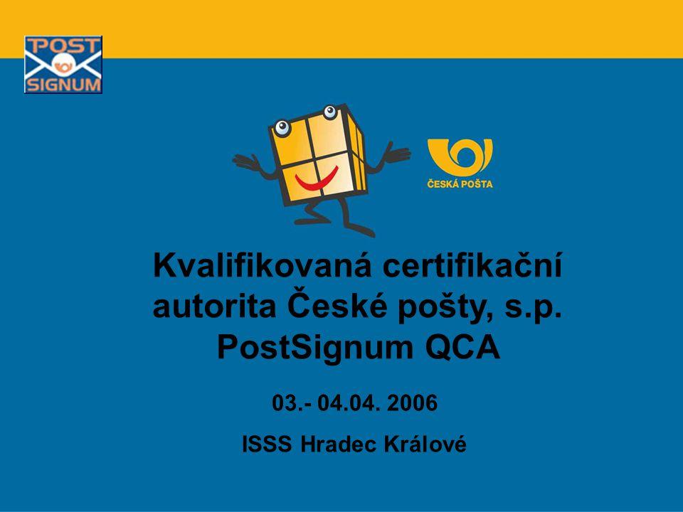 Kvalifikovaná certifikační autorita České pošty, s.p. PostSignum QCA 03.- 04.04. 2006 ISSS Hradec Králové