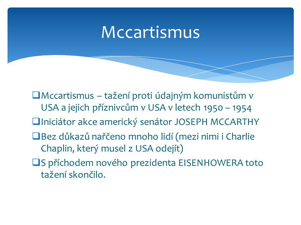  Mccartismus – tažení proti údajným komunistům v USA a jejich příznivcům v USA v letech 1950 – 1954  Iniciátor akce americký senátor JOSEPH MCCARTHY