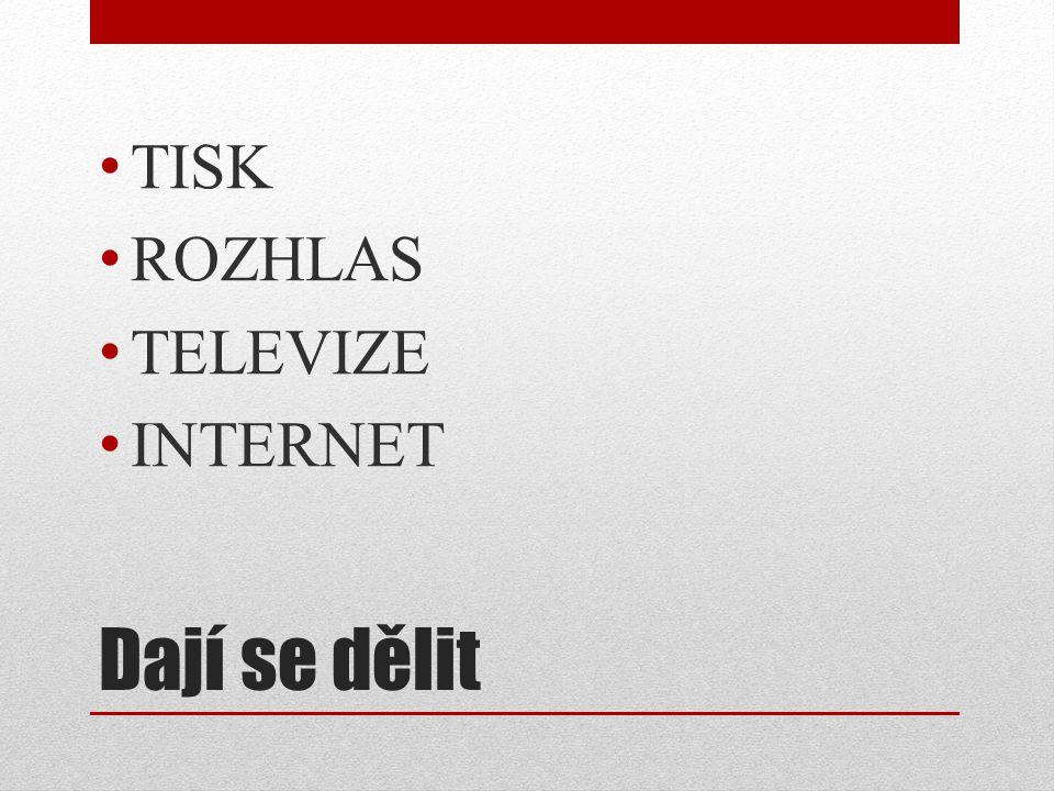 Tisk (noviny)– nejstarší masmédium Zpravodajské deníky: Deník, Hospodářské noviny, Lidové noviny, Mladá fronta dnes, Právo, … Bulvární deníky: Aha, Blesk, Šíp Časopisy: Mladý svět, Praktická žena, Květy, Můj dům, Myslivost, Betynka, Sluníčko, … Regionální tisk: Slovácký deník, Dobrý den s kurýrem, Slovácké noviny Místní