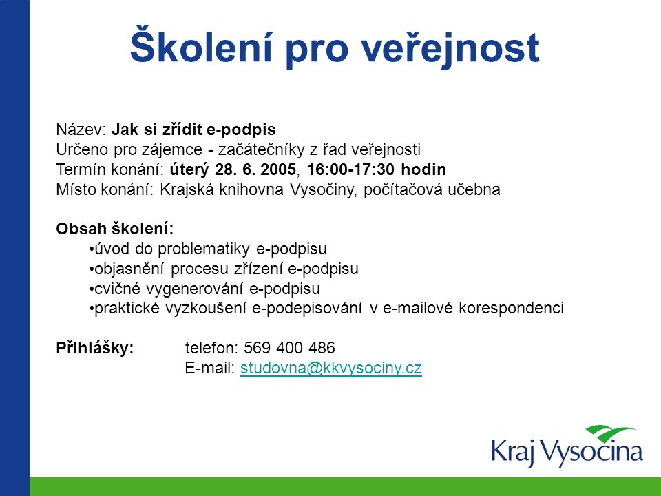 Školení pro veřejnost Název: Jak si zřídit e-podpis Určeno pro zájemce - začátečníky z řad veřejnosti Termín konání: úterý 28. 6. 2005, 16:00-17:30 ho