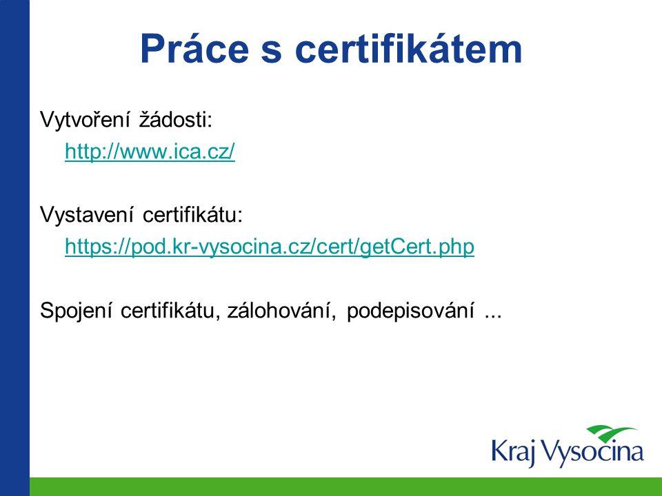Vytvoření žádosti: http://www.ica.cz/ Vystavení certifikátu: https://pod.kr-vysocina.cz/cert/getCert.php Spojení certifikátu, zálohování, podepisování