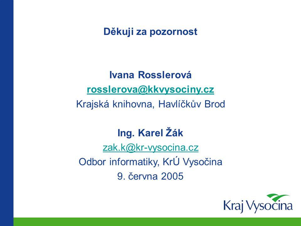 Děkuji za pozornost Ivana Rosslerová rosslerova@kkvysociny.cz Krajská knihovna, Havlíčkův Brod Ing. Karel Žák zak.k@kr-vysocina.cz Odbor informatiky,