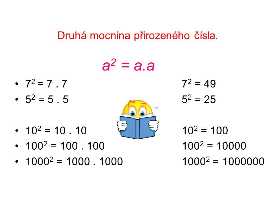 a 2 = a.a 7 2 = 7. 77 2 = 49 5 2 = 5. 55 2 = 25 10 2 = 10.