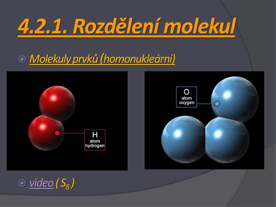 4.2.1. Rozdělení molekul  Molekuly prvků ( homonukleární)  video ( S 8 ) video