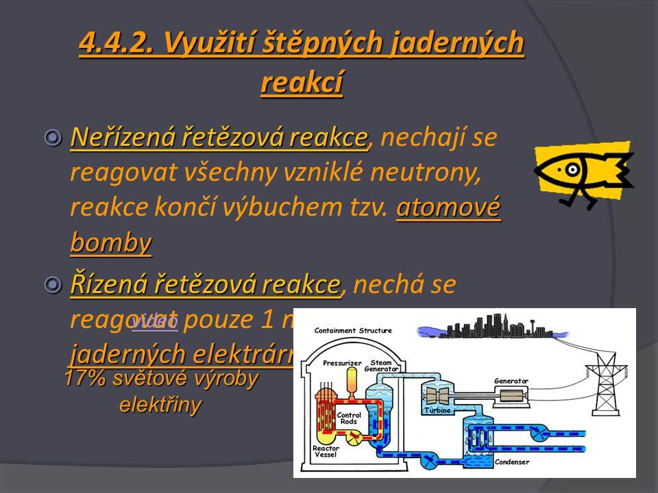 4.4.2. Využití štěpných jaderných reakcí  Neřízená řetězová reakce atomové bomby  Neřízená řetězová reakce, nechají se reagovat všechny vzniklé neut