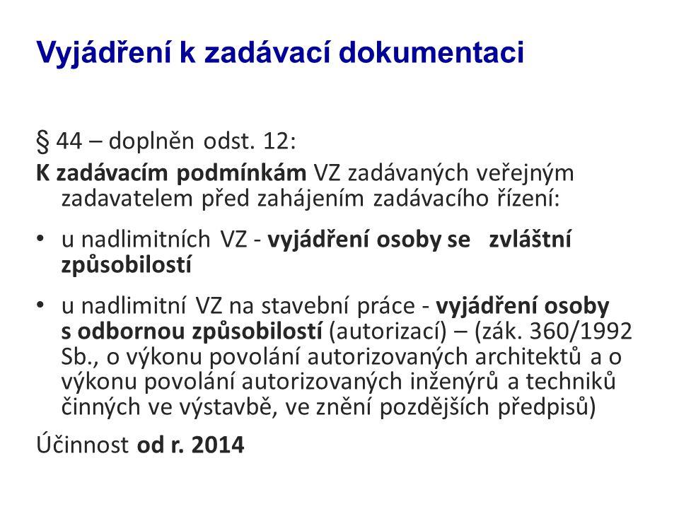 § 44 – doplněn odst. 12: K zadávacím podmínkám VZ zadávaných veřejným zadavatelem před zahájením zadávacího řízení: u nadlimitních VZ - vyjádření osob
