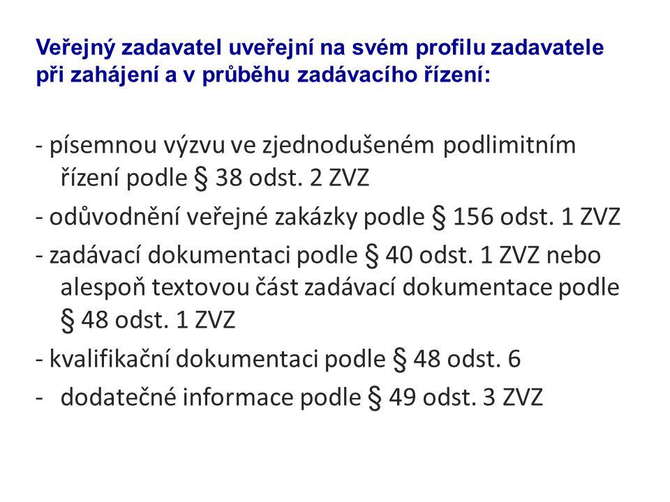- písemnou výzvu ve zjednodušeném podlimitním řízení podle § 38 odst. 2 ZVZ - odůvodnění veřejné zakázky podle § 156 odst. 1 ZVZ - zadávací dokumentac