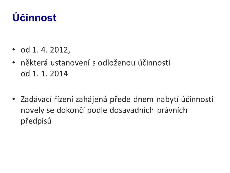 od 1. 4. 2012, některá ustanovení s odloženou účinností od 1. 1. 2014 Zadávací řízení zahájená přede dnem nabytí účinnosti novely se dokončí podle dos