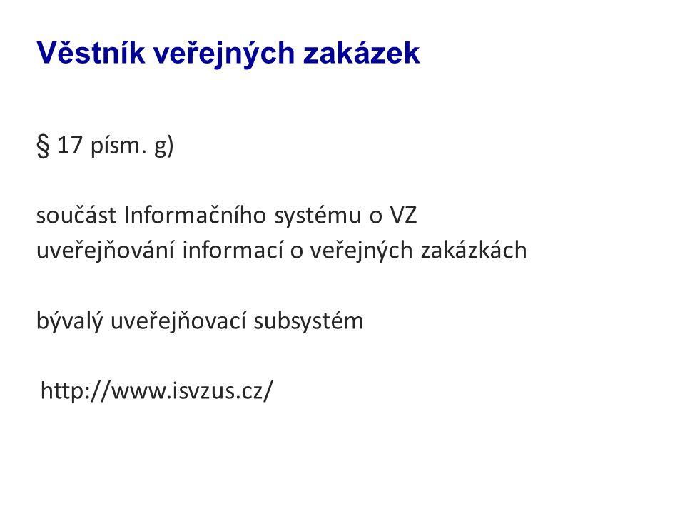§ 17 písm. g) součást Informačního systému o VZ uveřejňování informací o veřejných zakázkách bývalý uveřejňovací subsystém http://www.isvzus.cz/ Věstn